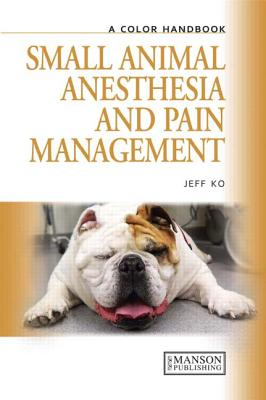Color Handbook of Small Animal Anesthesia and Pain Management By Ko, Jeff