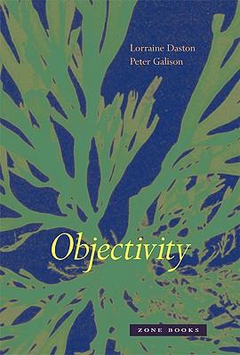 Objectivity By Daston, Lorraine/ Galison, Peter